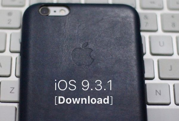 Download iOS 9.3.1 ipsw for iPhone iPad iPod Touch