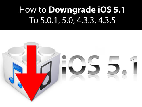downgrade iOS 5.1 to iOS 4.3.5 and below